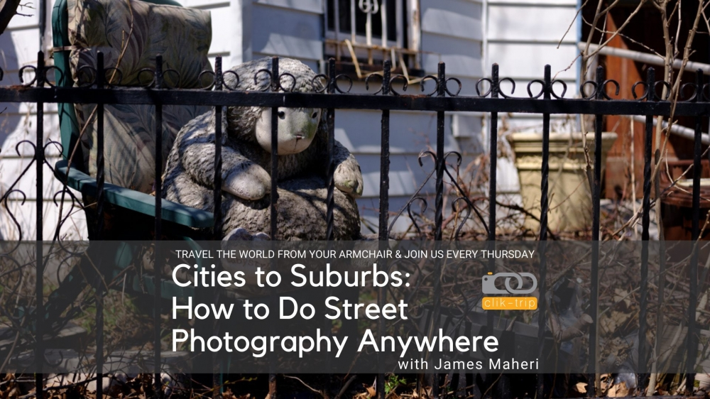 13: August 5th 2021: From Cities to Suburbs: How to Do Street Photography Anywhere