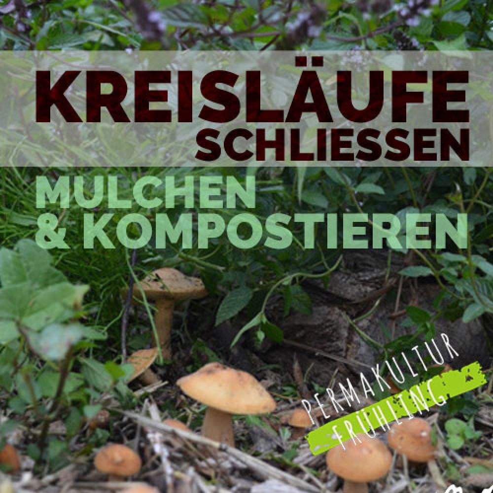 Kreisläufe schließen - Mulchen und Kompostieren