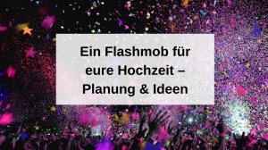 Ein Flashmob für eure Hochzeit – Planung & Ideen